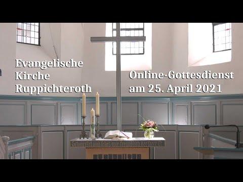 Online-Gottesdienst am 25. April 2021 in der Evangelischen Kirche in Ruppichteroth